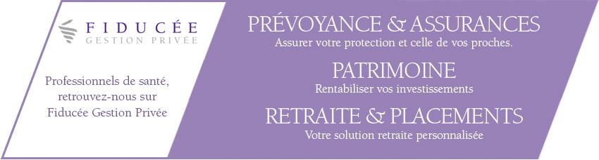 Fiducée Gestion Privée - Prevoyance et Assurances / Patrimoine / Retraite et Placements